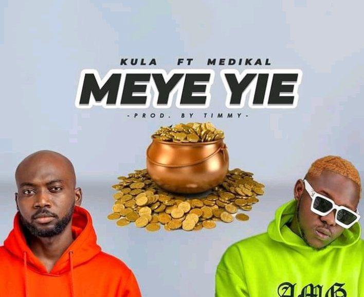 Kula – Meye Yie Ft. Medikal (Prod By Timmy)