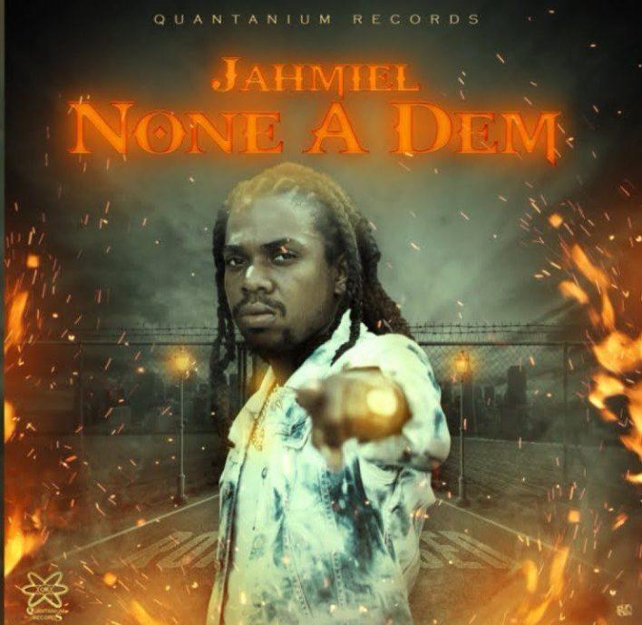 Jahmiel – None A Dem (Prod. By Quantanium Records)