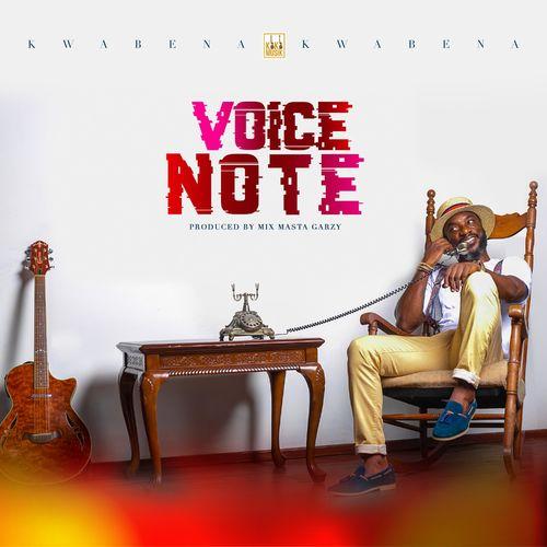 Kwabena Kwabena – Voice Note (Prod. By Mix Master Garzy)