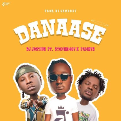 DJ Justice – Danaase Ft. StoneBwoy & Fameye