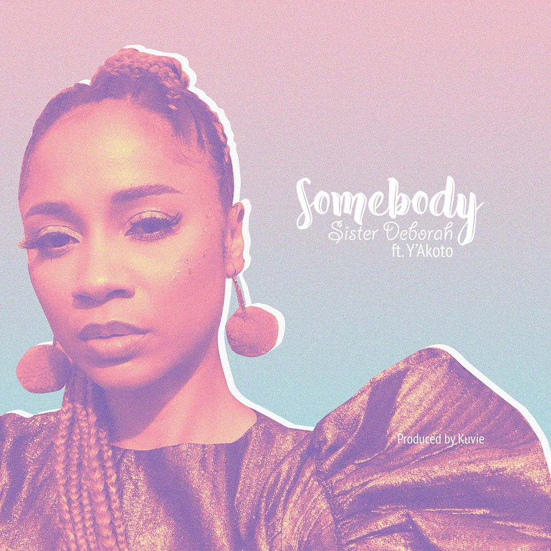 Sister Deborah – Somebody Ft. Y'Akoto (Prod. By Kuvie)