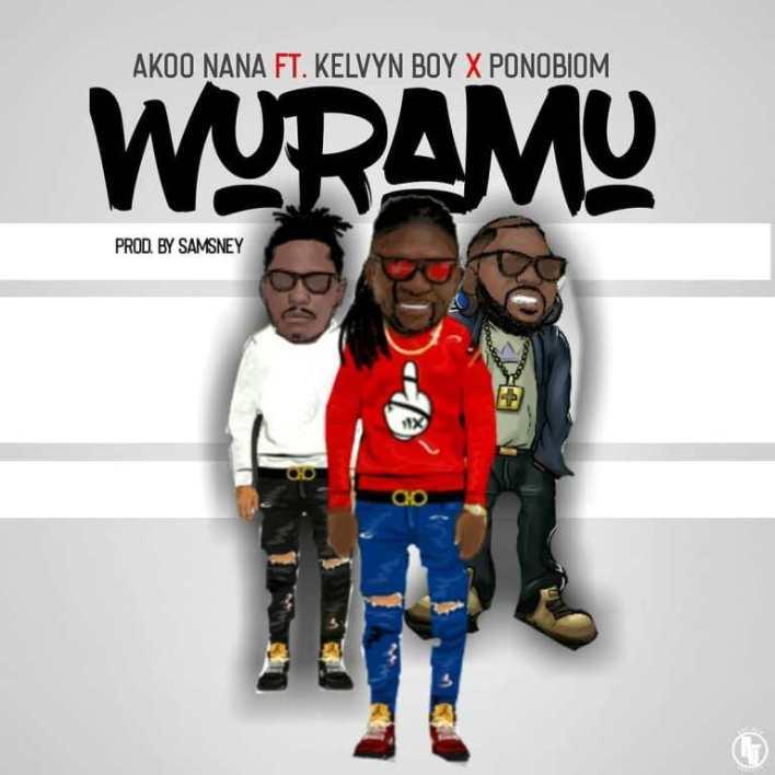 Akoo Nana — Wuramu Ft. Kelvynboy x Yaa Pono (Prod. By Samsney)