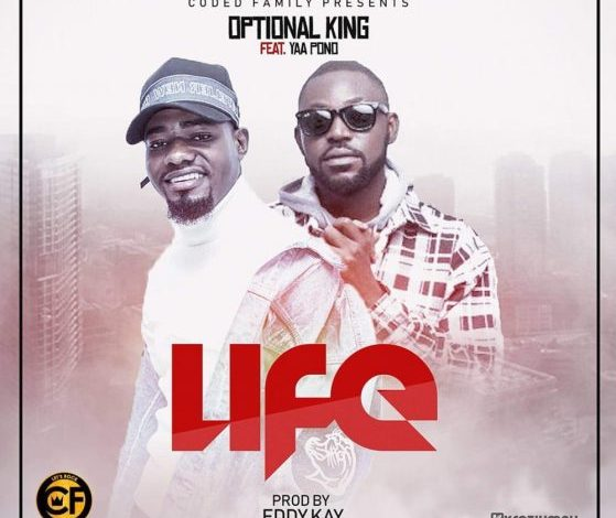Optional King - Life Ft. Yaa Pono (Prod. By Eddy Kay)