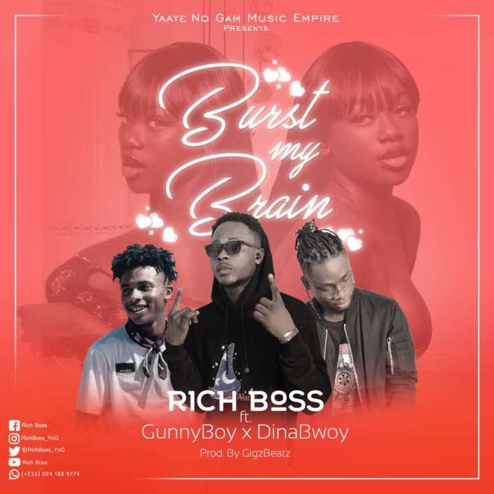 Rich Boss - Burst My Brain Ft. GunnyBoy X DinaBwoy (Prod.By GigzBeatz)