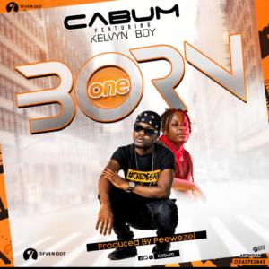 Cabum – Born One Ft. Kelvyn Boy