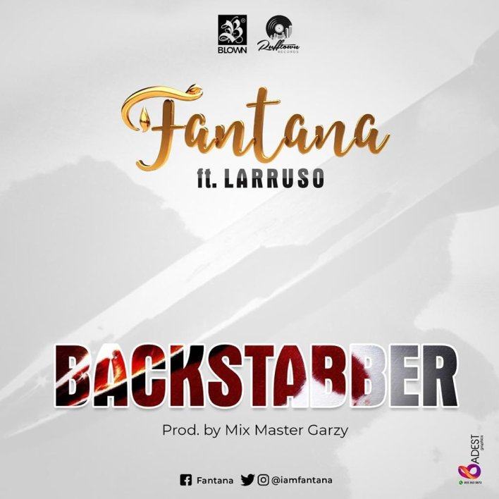 Fantana – Backstabber Ft Larruso (Prod. By Mix Master Garzy)