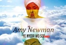 Photo of Amy Newman – Ye Nyeda Wo So (Refix)