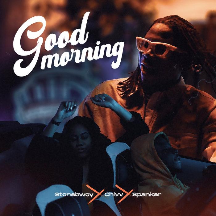 StoneBwoy – Good Morning Ft. Chivv (Prod. by Spanker)