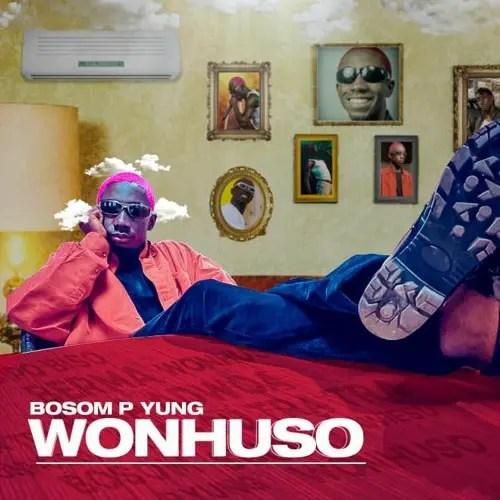 Bosom P-Yung – Wonhuso (Prod. by KC Beatz)