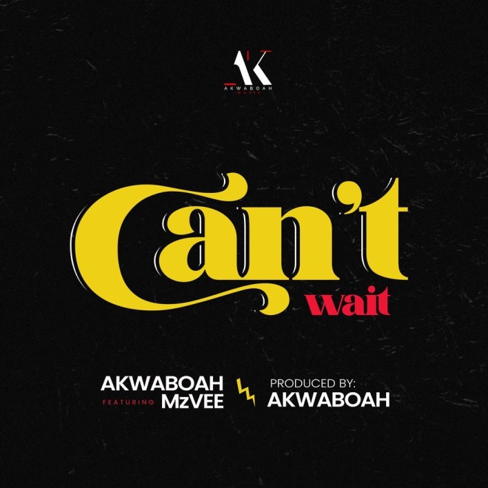 Akwaboah – Can't Wait Ft MzVee (Prod. by Akwaboah)