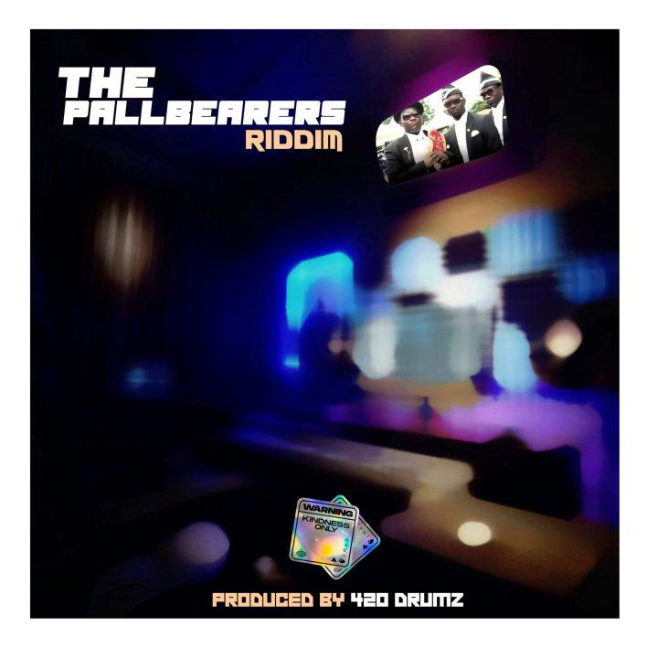 420 Drumz - Pallbearers Anthem Riddim