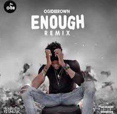 Ogidibrown – Enough Remix (Prod. by 925music )