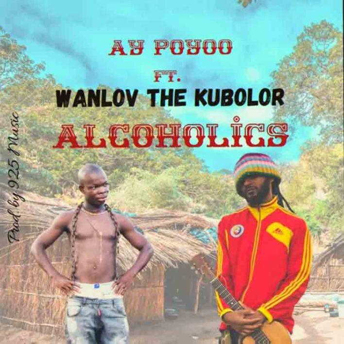 AY Poyoo - Alcoholics Ft Wanlov The Kubolor
