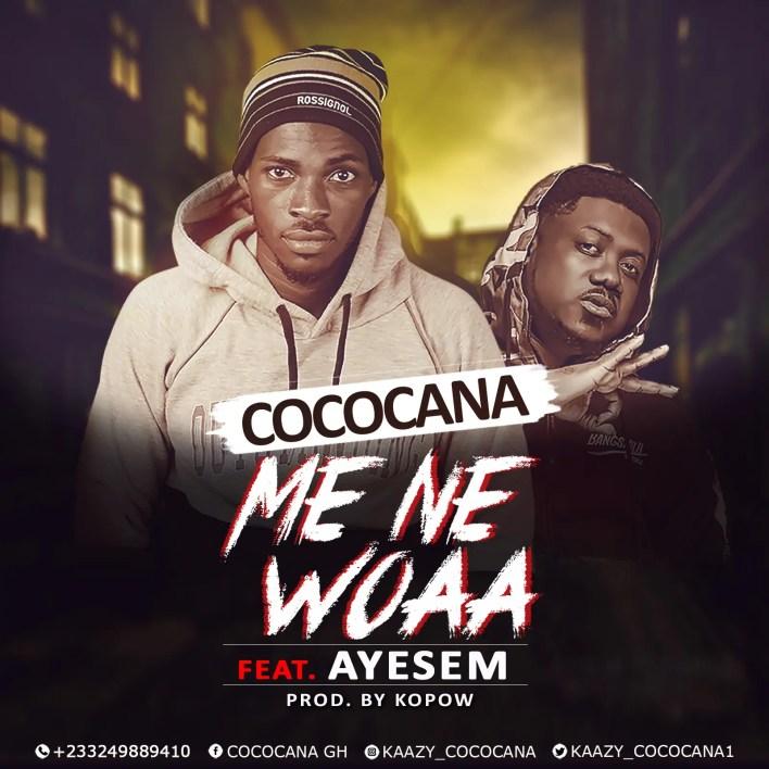 Cococana - Me Ne Woaa Ft Ayesem (Prod. By Kopow)