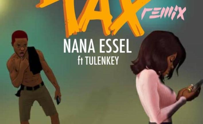 Nana Essel – Tax (Remix) Ft Tulenkey