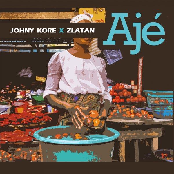 Johny Kore – Aje Ft Zlatan