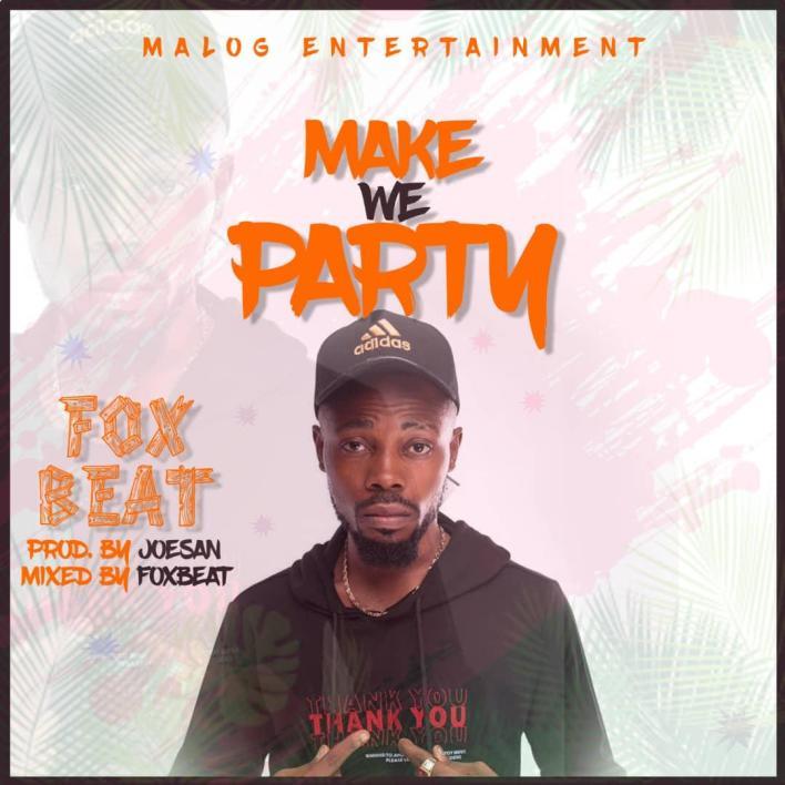 Foxbeat – Make We Party (Prod. by Joesan & Mixed Foxbeat)