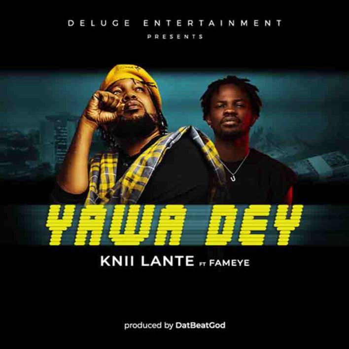 Knii Lante – Yawa Dey Ft Fameye (Prod By DatBeatGod)