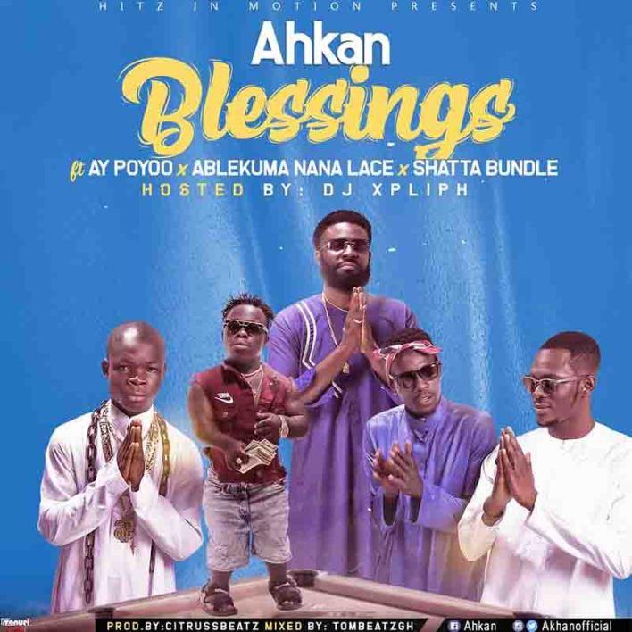 Ahkan - Blessings Ft AY Poyoo x Ablekuma Nana Lace x Shatta Bundle