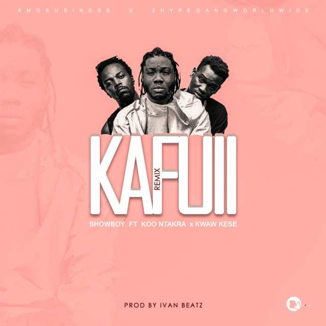 Showboy - Kafuii Remix Ft Koo Ntakra & Kwaw Kese (Prod. By Ivan Beatz)