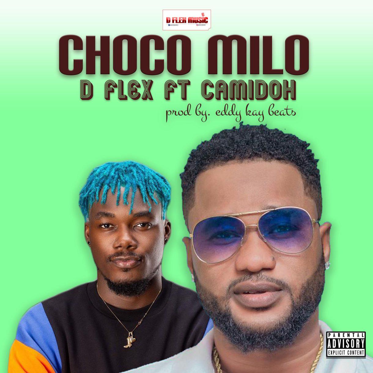 D Flex – Choco Milo Ft Camidoh (Prod. By Eddykay Beatz)