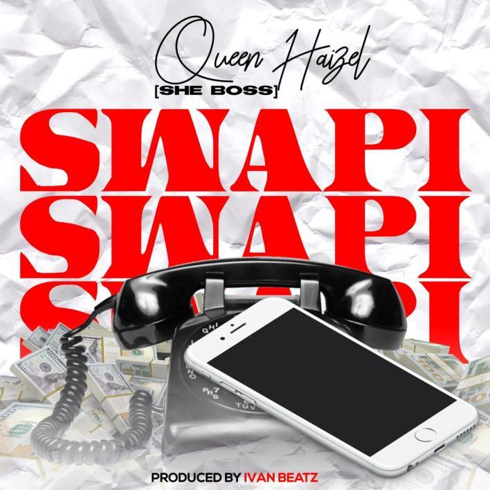 Queen Haizel - Swapi (Prod. By Ivan Beats)