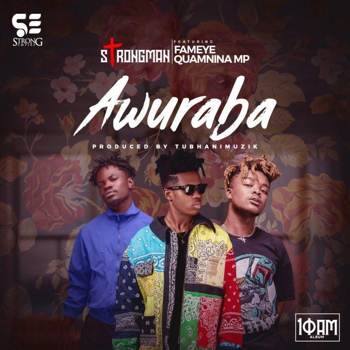 Strongman – Awuraba Ft Fameye & Quamina Mp (Prod. by Tubhanimuzik)