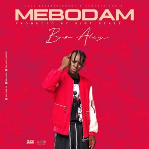 Bra Alex - Mebodam (Prod By Gigs)