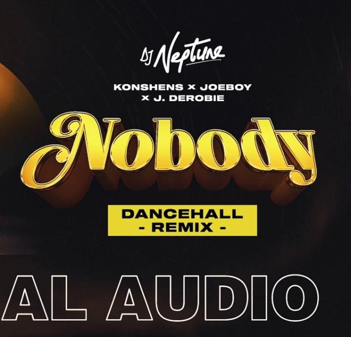 DJ Neptune – Nobody (Dancehall Remix) Konshens, Joeboy & J.Derobie