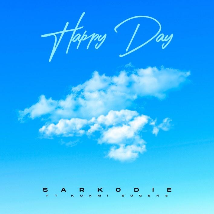 Lyrics: Sarkodie - Happy Day Ft Kuami Eugene