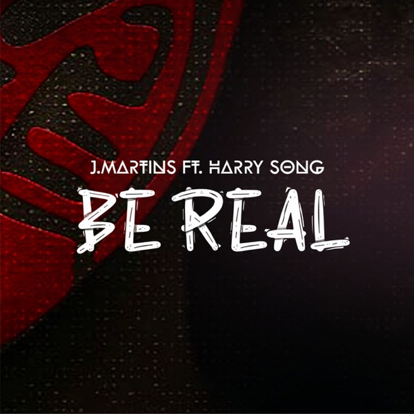 J Martins – Be Real Ft Harrysong