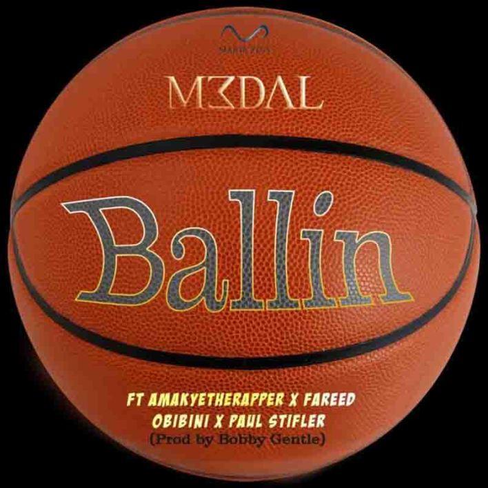 M3dal - Ballin ft AmakyeTheRapper, Fareed, Obibini x Paul Stifler