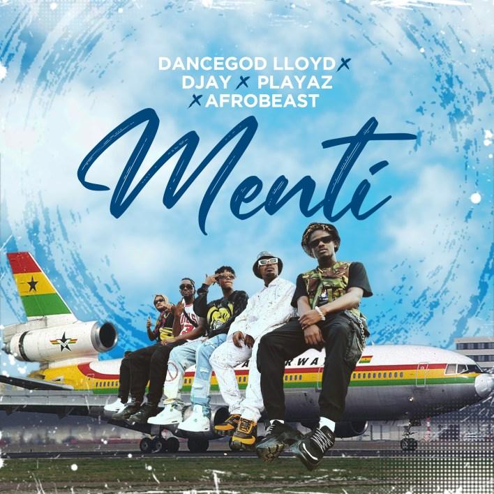 Dancegod Lloyd - Menti Ft D Jay x Playaz & Afrobeast