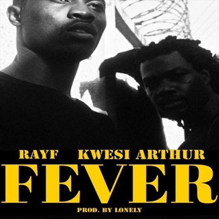 Kwesi Arthur x Rayf - Fever (Prod. By Lonely)