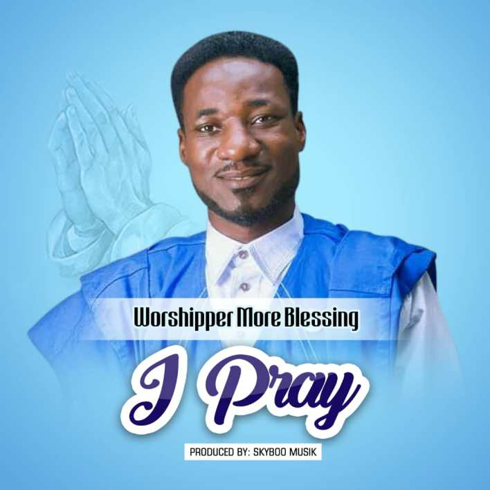 Worshipper More Blessing – I Pray mp3 download