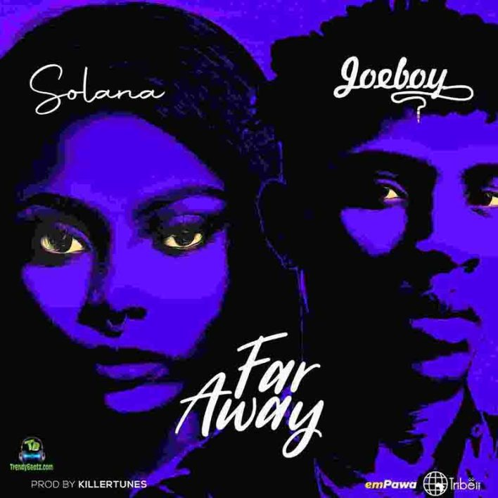 Solana - Far Away Ft Joeboy