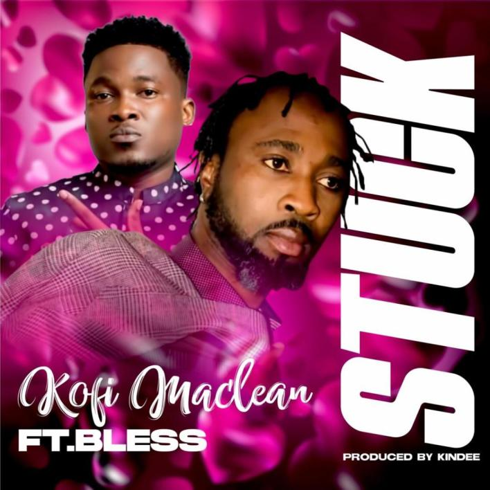 Kofi Maclean – Stuck Ft Bless mp3 download