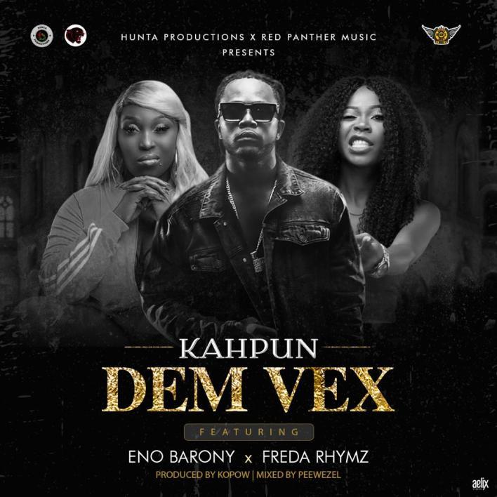 Kahpun - Dem Vex Ft Eno Barony & Freda Rhymz (Prod By Kopow)
