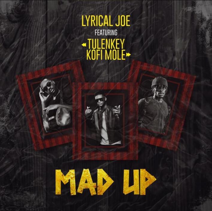 Lyrical Joe – Mad Up Ft Tulenkey & Kofi Mole mp3 download