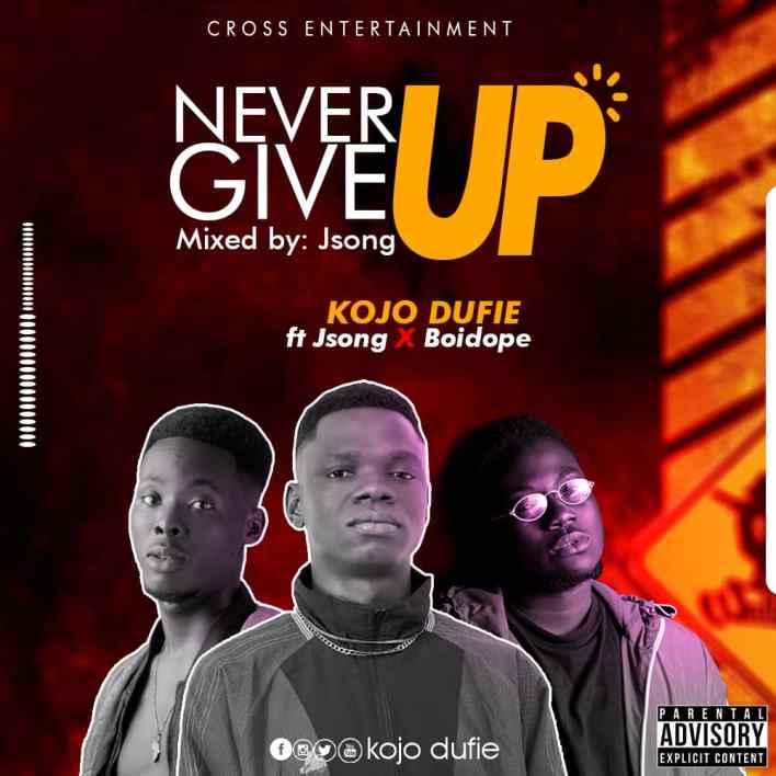 Kojo Dufie - Never Give Up Ft J Song & Boidope