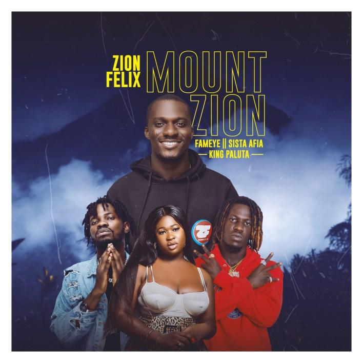 Zionfelix – Mount Zion Ft Fameye x Sista Afia & King Paluta mp3 download
