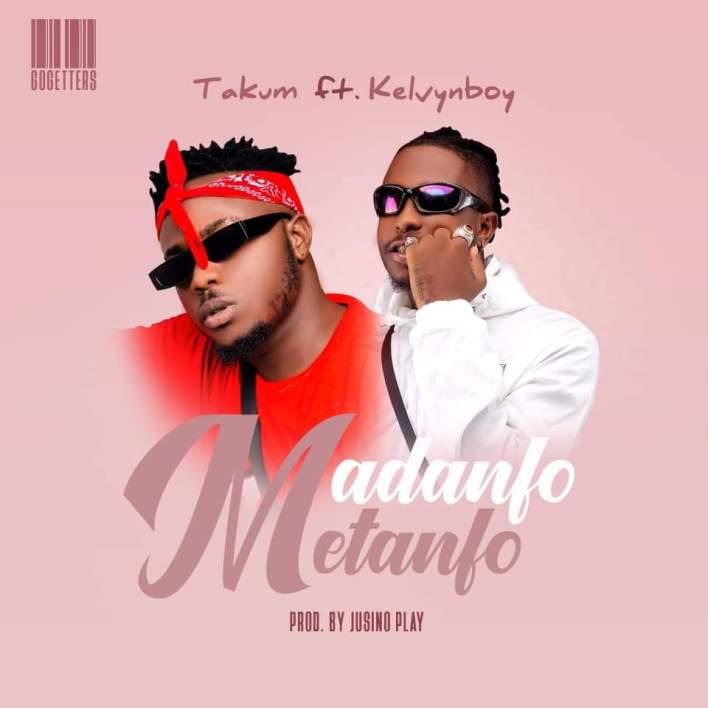 Takum – Madanfo Metanfo Ft Kelvyn Boy mp3 download