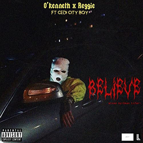 O'kenneth x Reggie - Believe Ft & Cedi City Boy