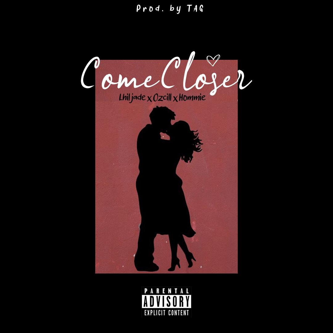 Lhil Jade – Come Closer Ft Ozcill & Hommie mp3 download