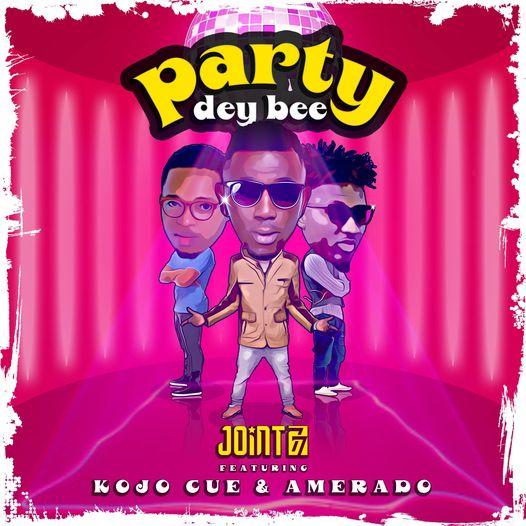 Joint 77 – Party Dey Bee Ft Amerado x Kojo Cue mp3 download