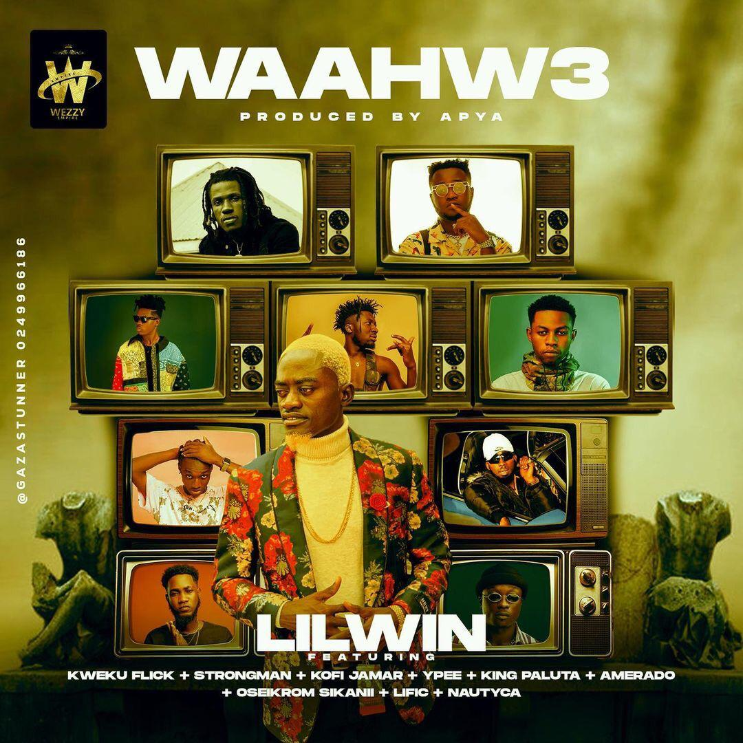 Lil Win – Waahw3 Ft Kweku Flick x Strongman x Kofi Jamar x Ypee x King Paluta x Amerado x Oseikrom Sikani x Lific & Nautyca mp3 download
