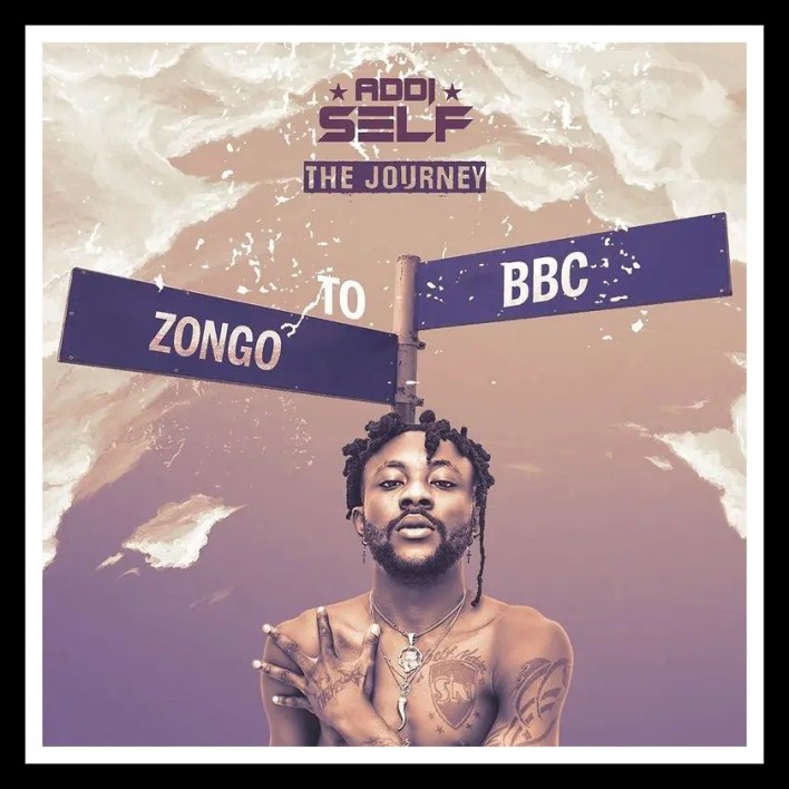 Addi Self – The Journey (Zongo To BBC) (FULL ALBUM)