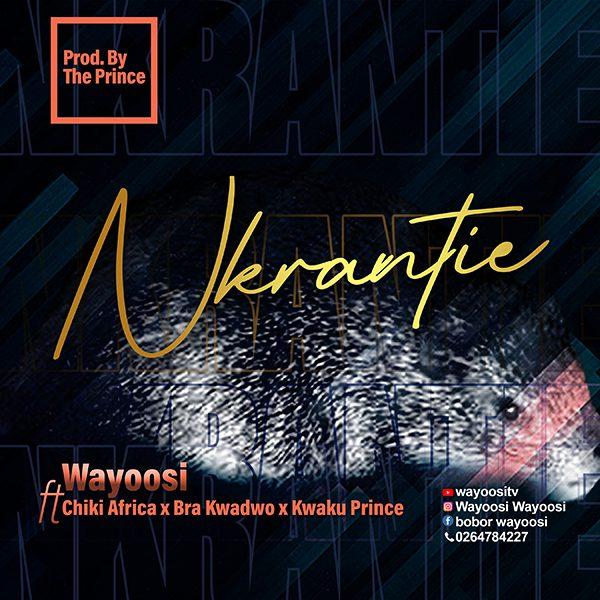 Wayoosi - Nkranteɛ Ft Chiki Africa x Bra Kwadwo & Kwaku Prince (Prod. By Theprince)