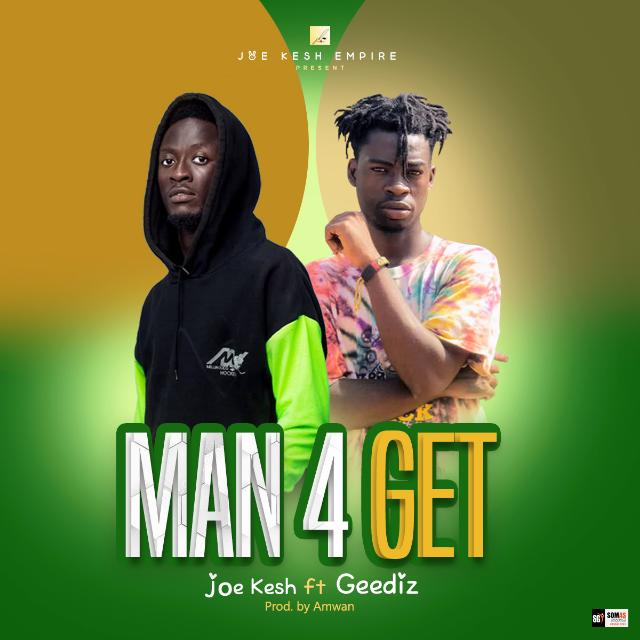 Joe Kesh – Man 4 Get Ft Geediz mp3 download
