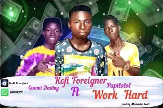 Kofi Foreigner - Work Hard Ft Quami Destiny & Papilolol